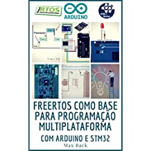 freeRTOS como base para programação multiplataforma: Com Arduino e STM32 (Portuguese Edition)