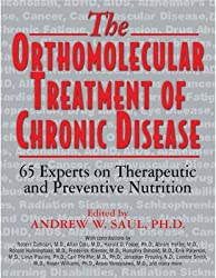 [Orthomolecular Treatment of Chronic Disease: 65 Experts on Therapeutic and Preventative Nutrition] (By: Andrew W. Saul) [published: September, 2014]