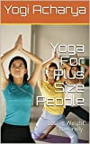 Yoga For Plus Size People: Losing Weight Naturally.