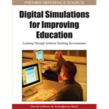 Digital Simulations for Improving Education: Learning Through Artificial Teaching Enviroments: Learning Through Artificial Teaching Environments