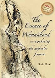 The Essence of Womanhood: Re-awakening the Authentic Feminine