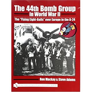 The 44th Bomb Group in World War II: The Flying Eight Balls