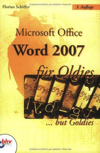 Microsoft Office Word 2007 für Oldies: ...but Goldies Windows Vista-textverarbeitung