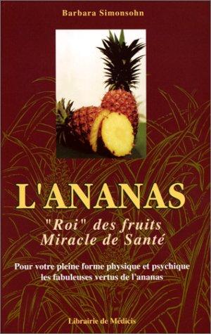L'ananas, roi des fruits, miracle de santé par Barbara Simonsohn