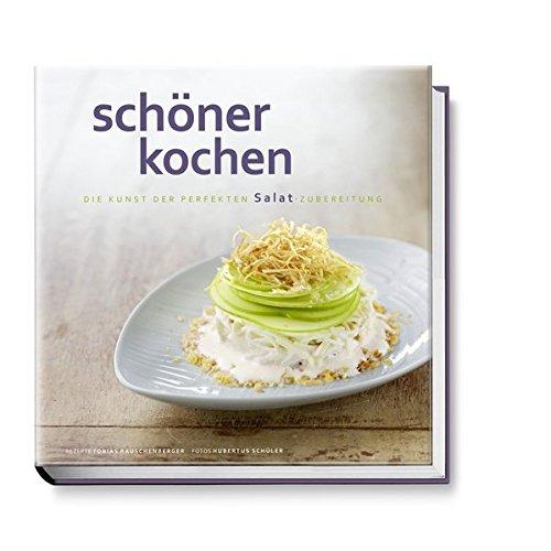 schöner kochen - Salat: Die Kunst der perfekten Salatzubereitung