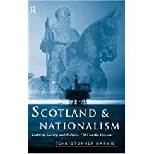 Scotland and Nationalism: Scottish Society and Politics 1707 to the Present: Scottish Society and Politics, 1707-2000