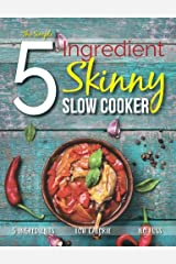 The Simple 5 Ingredient Skinny Slow Cooker Recipe Book: 5 Ingredients, Low Calorie, No Fuss Paperback
