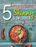 The Simple 5 Ingredient Skinny Slow Cooker Recipe Book: 5 Ingredients, Low Calorie, No Fuss