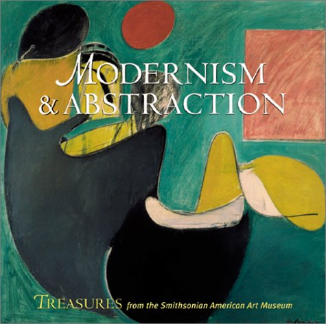 Modernism & Abstraction: Treasures from the Smithsonian American Art Museum (Further treasures from the Smithsonian Museum)