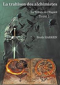 La Trilogie de l'Eugord - Tome 1 : La trahison des alchimistes par Breth HARKEN