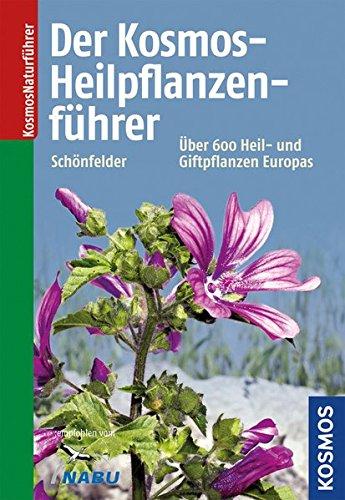 Der Kosmos-Heilpflanzenführer: Über 600 Heil- und Giftpflanzen Europas