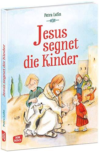 Jesus segnet die Kinder. Die schönsten Geschichten aus der Kinderbibel (Die schönsten Geschichten von Gott und den Menschen)