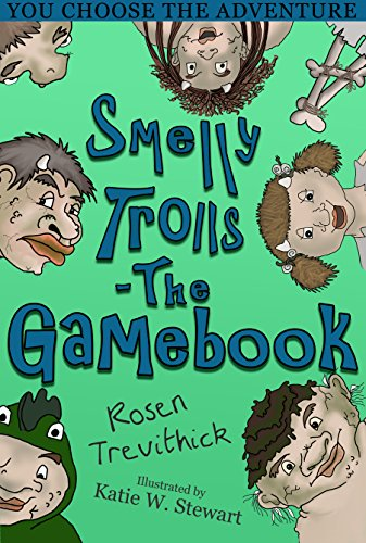 Smelly Trolls - The Gamebook by Rosen Trevithick