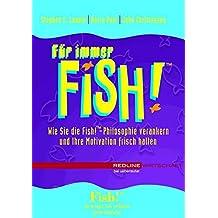 Für immer Fish!: Wie Sie die Fish!-Philosophie verankern und Ihre Motivation frisch halten