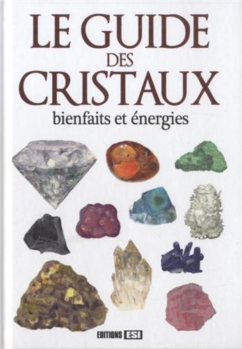 Le guide des cristaux : Bienfaits et énergies