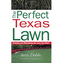The Perfect Texas Lawn: Attaining and Maintaining the Lawn You Want