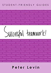 Successful teamwork! For Undergraduates and Taught Postgraduates Working on Group Projects (Student-Friendly Guides series)