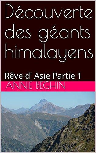 Descargar Libro Découverte des géants himalayens: Rêve d' Asie Partie 1 de Annie Beghin