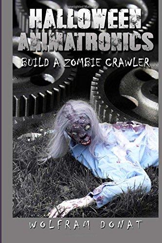 Halloween Animatronics: Build a Zombie Crawler: Volume 2