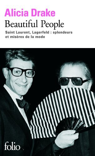 Beautiful People: Saint Laurent, Lagerfeld:splendeurs et misres de la mode de Alicia Drake (18 fvrier 2010) Broch