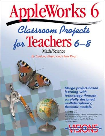 AppleWorks 6 Classroom Projects for Teachers 6-8 par Gustavo Rivera