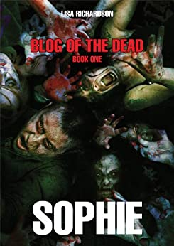 Blog of the Dead - Sophie by [Richardson, Lisa]