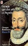 Les rois qui ont fait la France : Henri IV