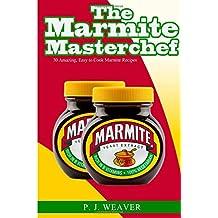 The Marmite Masterchef: 30 Amazing, Easy to Cook Marmite Recipes