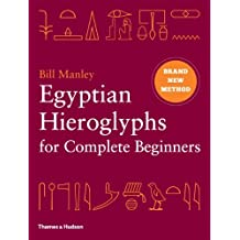 Egyptian Hieroglyphs for Complete Beginners: The Revolutionary New Approach to Reading the Monuments by Bill Manley (2012-11-05)