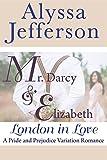 Mr. Darcy & Elizabeth: London in Love: a Pride and Prejudice Variation Romance