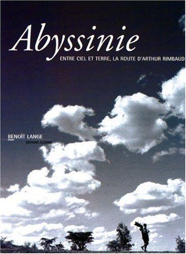 Abyssinie, entre ciel et terre : La route d'Arthur Rimbaud
