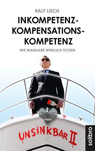 Inkompetenzkompensationskompetenz: Wie Manager wirklich ticken. Geschichten (Klarschiff 8)