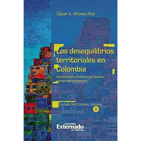Los desequilibrios territoriales en Colombia: Estudios sobre el sistema de ciudades y el polimetropolitanismo