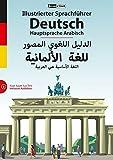 Illustrierter Sprachführer Deutsch. Hauptsprache Arabisch: Inklusive Audiokurs (Illustrierte Sprachführer)