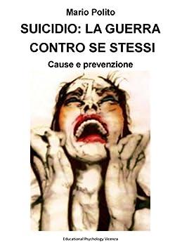 Suicidio: La guerra contro se stessi: Cause e prevenzione di [Polito, Mario]