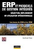 ERP et progiciels de gestion intégrés : Sélection, déploiement et utilisation opérationnelle, Les bases du SCM et du CRM, 3ème édition (Info Pro)