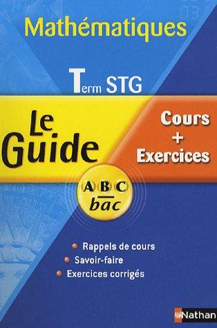 Mathématiques Te STG : Cours et Exercices par Marie-Claire Py, Marc Grillet