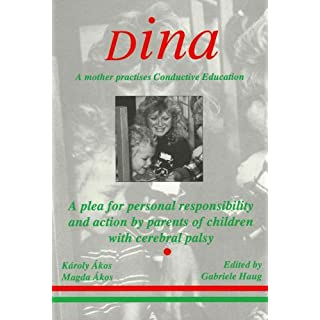Dina - a Mother Practices Conductive Education (Peto System): A Plea for Personal Responsibility and Action by Parents of Children with Cerebral Practises Conductive Education (Peto System)