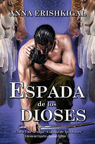 Espada de Los Dioses (Edición Española): Libro 1 de la Saga Espada de Los Dioses por Anna Erishkigal