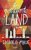 Das geträumte Land: Roman von Imbolo Mbue