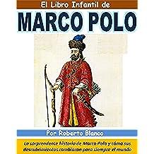 El Libro Infantil de Marco Polo: La sorprendente historia de Marco Polo y cómo sus descubrimientos cambiaron para siempre el mundo
