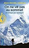 On ne vit pas au sommet - Chroniques de montagne par Asselin