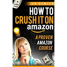 How to Crush it On Amazon (Make Money on Amazon): A Proven Amazon Course (English Edition)