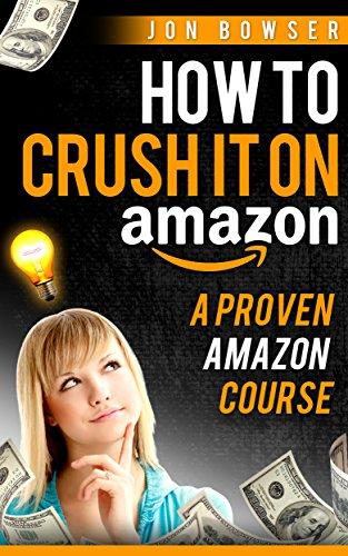 Amazon FBA: How to Crush it On Amazon (Make Money on Amazon): A Proven Amazon Course (English Edition)