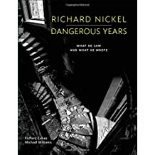 Richard Nickel Dangerous Years: What He Saw and What He Wrote by Richard Cahan (2015-12-01)