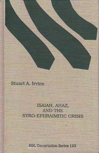 Isaiah, Ahaz, and the Syro-Ephraimitic Crisis (DISSERTATION SERIES (SOCIETY OF BIBLICAL LITERATURE))