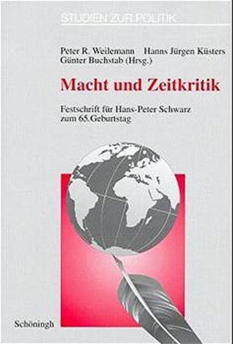 Macht und Zeitkritik. Festschrift für Hans-Peter Schwarz zum 65. Geburtstag (Studien zur Politik, Band 34)