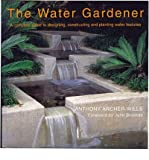 [(The Water Gardener)] [ By (author) Anthony Archer-Wills, Foreword by John Brookes ] [January, 2007]