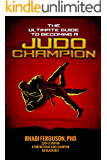 The Ultimate Guide To Becoming A Judo Champion: For Judo Coaches, Judo Parents, and Judo Players (English Edition)