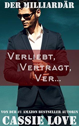 Der Milliardär - Verliebt, Vertragt, Ver...: Ein Liebesroman -